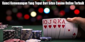 Kunci Kemenangan Yang Tepat Dari Situs Casino Online Terbaik