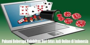 Pahami Beberapa Kelebihan Dari Situs Judi Online di Indonesia