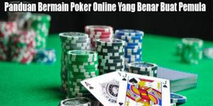 Panduan Bermain Poker Online Yang Benar Buat Pemula