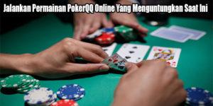 Jalankan Permainan PokerQQ Online Yang Menguntungkan Saat Ini